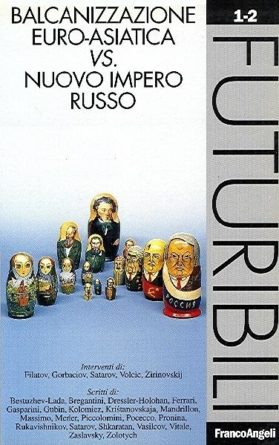 BALCANIZZAZIONE EURO-ASIATICA vs. NUOVO IMPERO RUSSO (EURO-ASIATIC BALKANISATION VS. NEW RUSSIAN EMPIRE) – FUTURIBILI 1-2