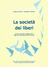 LA SOCIETA' DEI LIBERI. PENSIERI, ASPIRAZIONI, PROGETTI, AZIONI DEGLI UNIVERSITARI DELLA TERZA ETA' DI GORIZIA (THE FREE PEOPLE SOCIETY. THOUGHTS, ASPIRATIONS, PROJECTS, ACTIONS OF THIRD AGE UNIVERSITY STUDENTS OF GORIZIA)